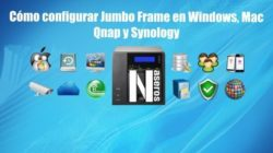 Jumbo Frame en Windows, Mac, Qnap y Synology