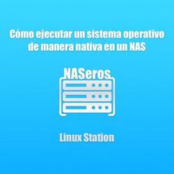 Cómo ejecutar un S.O de escritorio de manera nativa en un NAS. Linux Station