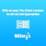 plex-cloud-vpns-de-pago-y-link-aggregation