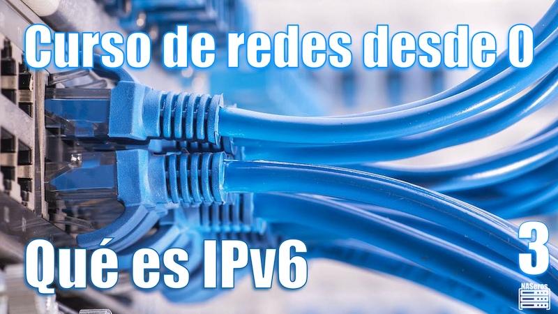 Qué es IPv6. Curso de redes desde 0 | Cap 3 |