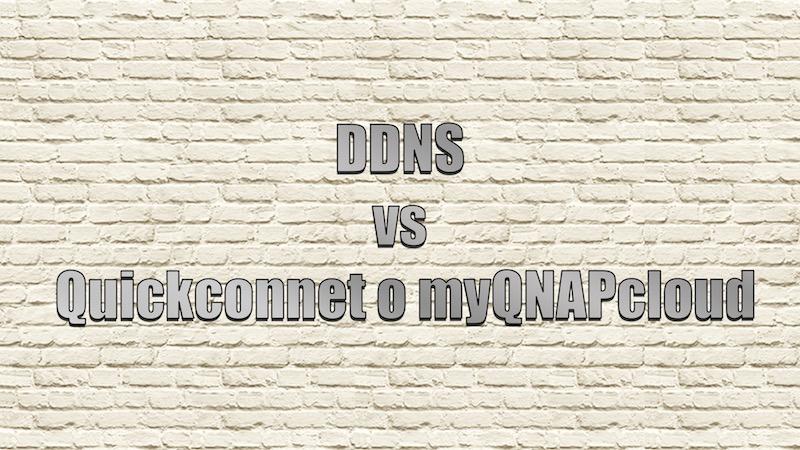 Mejor QuickConnet y myQNAPcloud o un DDNS de toda la vida?