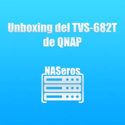 Unboxing del TVS-682T de QNAP