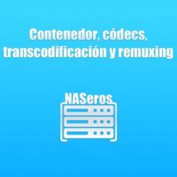 Contenedor, códecs, transcodificación y remuxing