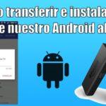 transferir e instalar directamente las apps de nuestro Android al Fire TV